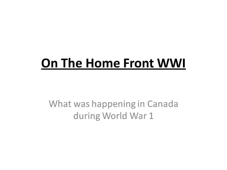 What was happening in Canada during World War 1