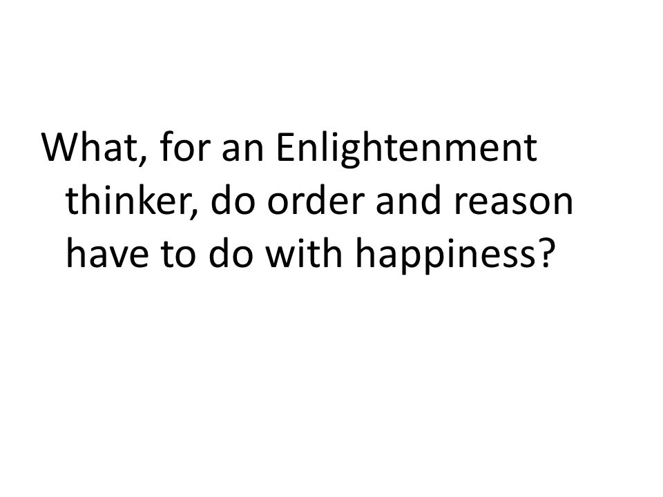 What, for an Enlightenment thinker, do order and reason have to do with happiness