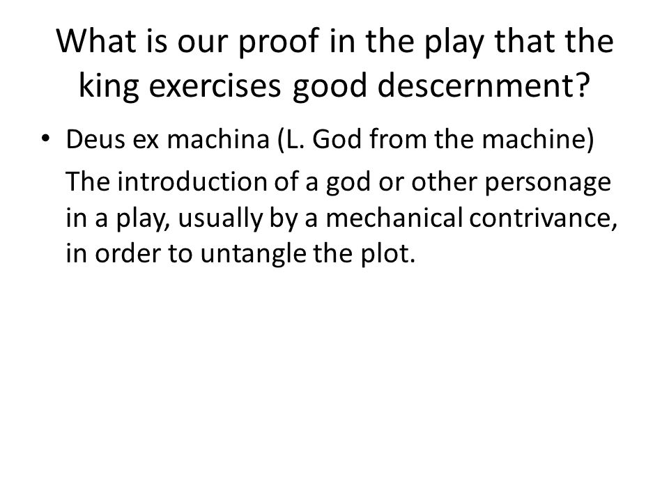What is our proof in the play that the king exercises good descernment