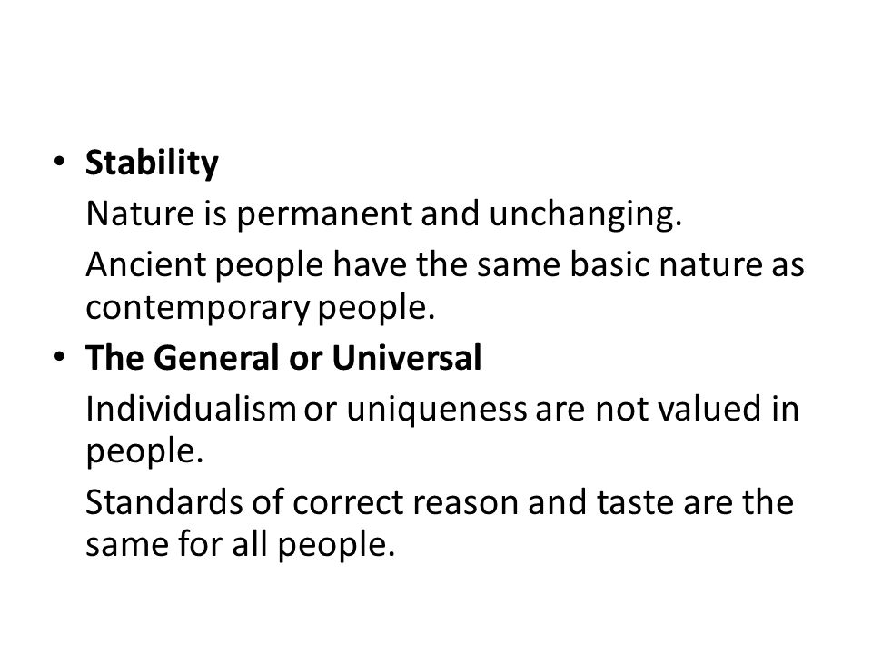 Stability Nature is permanent and unchanging. Ancient people have the same basic nature as contemporary people.