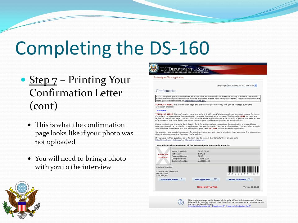 Completing the DS-160 Step 7 – Printing Your Confirmation Letter (cont) This is what the confirmation page looks like if your photo was not uploaded.