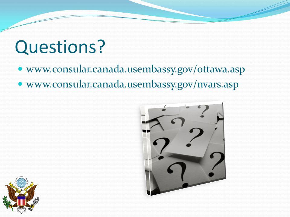 Questions www.consular.canada.usembassy.gov/ottawa.asp