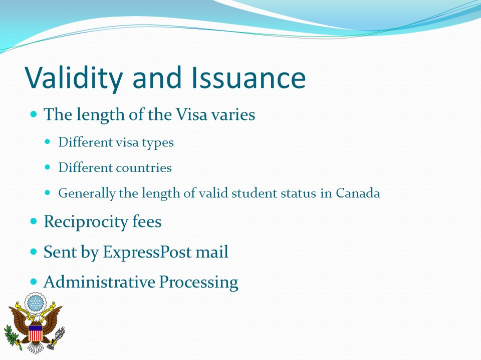 Validity and Issuance The length of the Visa varies Reciprocity fees