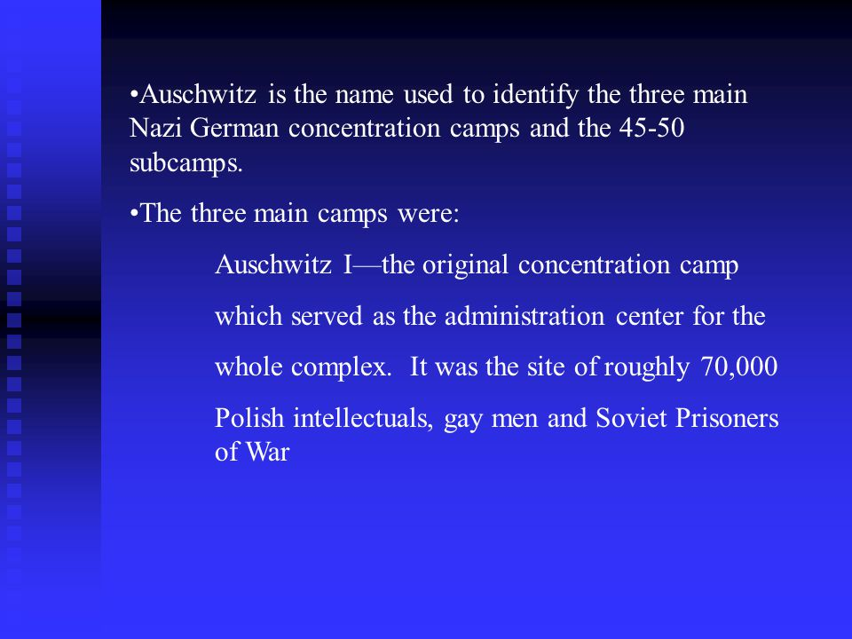 Auschwitz is the name used to identify the three main Nazi German concentration camps and the subcamps.