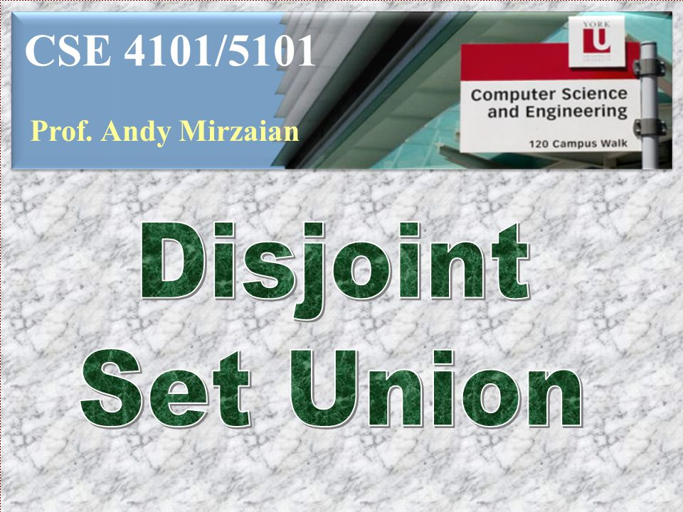 CSE 4101/5101 Prof. Andy Mirzaian Disjoint Set Union