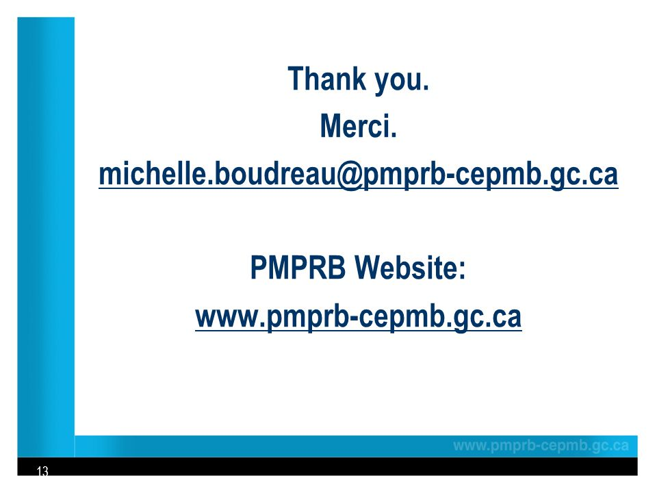 Thank you. Merci. michelle.boudreau@pmprb-cepmb.gc.ca PMPRB Website: