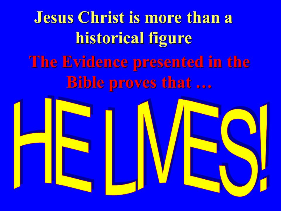 Jesus Christ is more than a historical figure