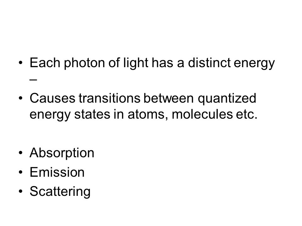Each photon of light has a distinct energy –