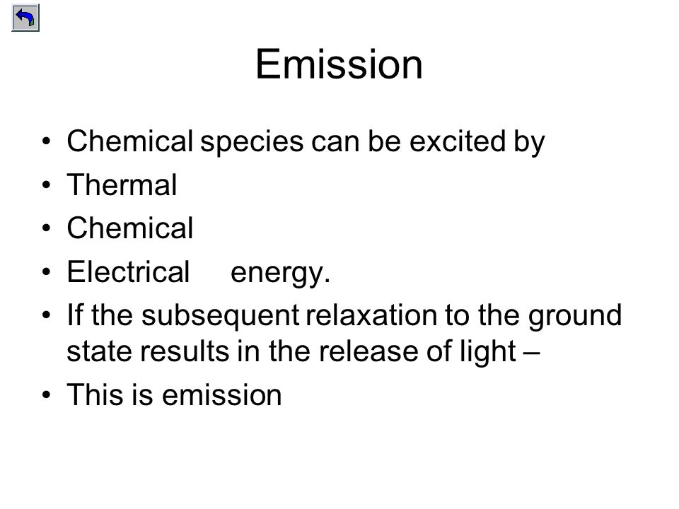 Emission Chemical species can be excited by Thermal Chemical