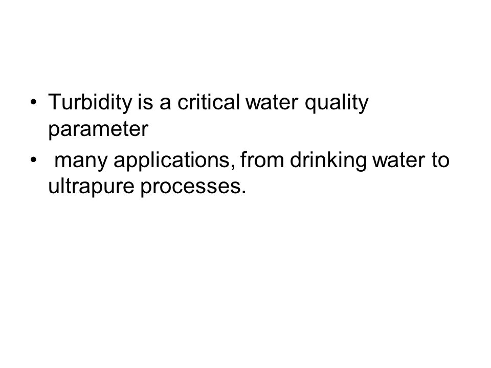 Turbidity is a critical water quality parameter