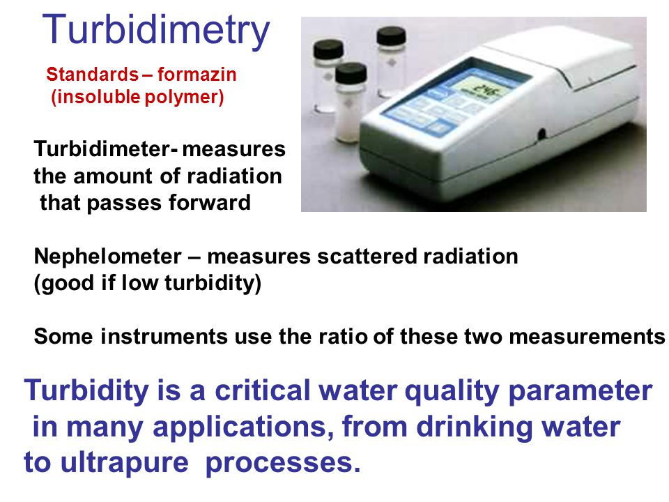 Turbidimetry Turbidity is a critical water quality parameter
