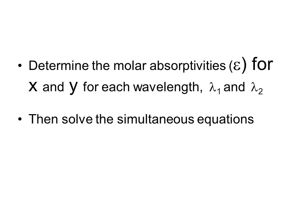 Determine the molar absorptivities () for x and y for each wavelength, 1 and 2