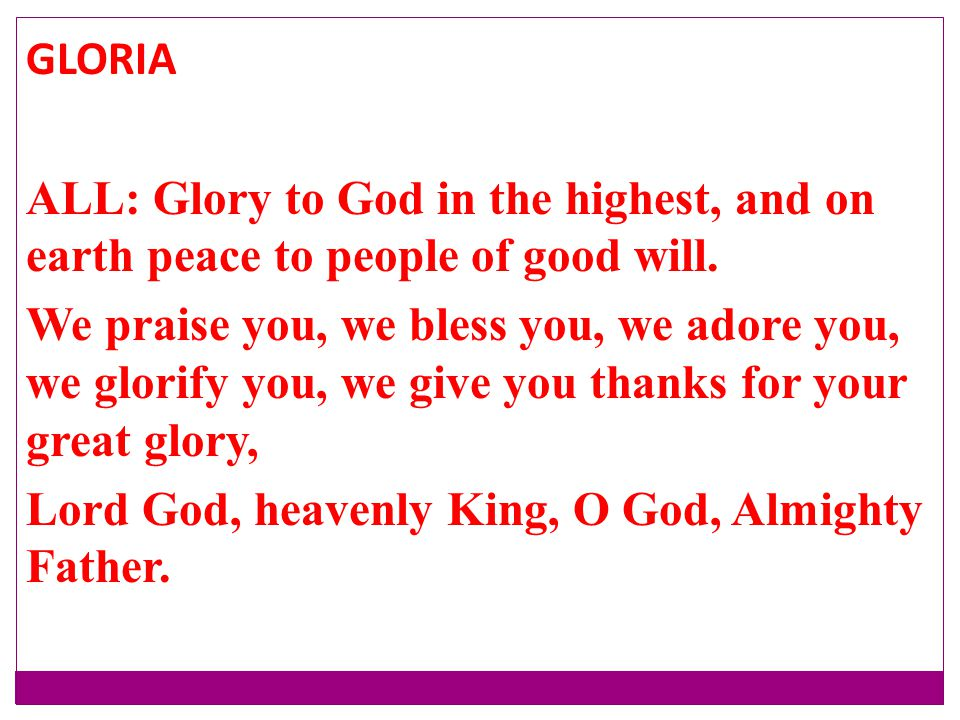 GLORIA ALL: Glory to God in the highest, and on earth peace to people of good will.