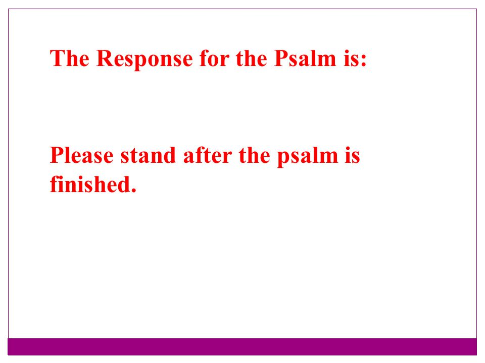The Response for the Psalm is: