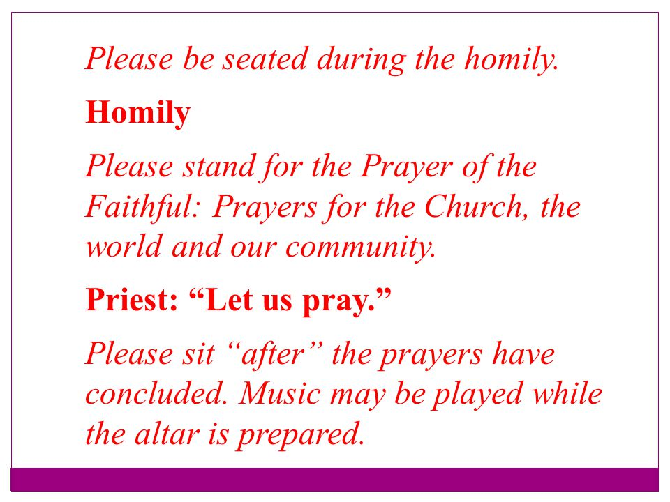 Please be seated during the homily.