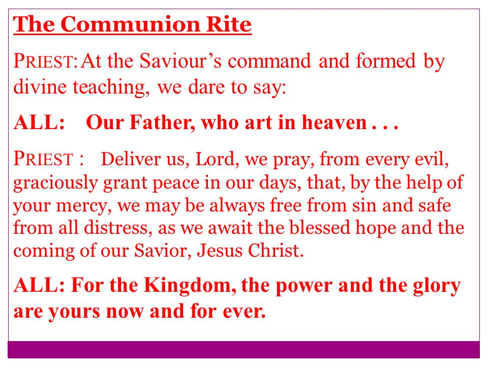 The Communion Rite Priest: At the Saviour's command and formed by divine teaching, we dare to say: ALL: Our Father, who art in heaven . . .