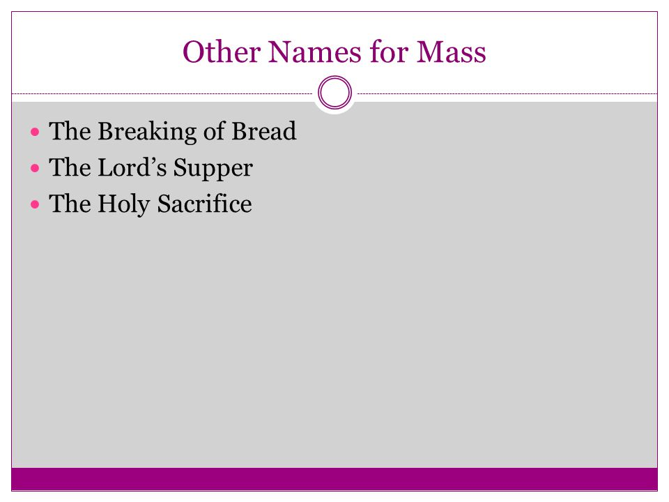 Other Names for Mass The Breaking of Bread The Lord's Supper