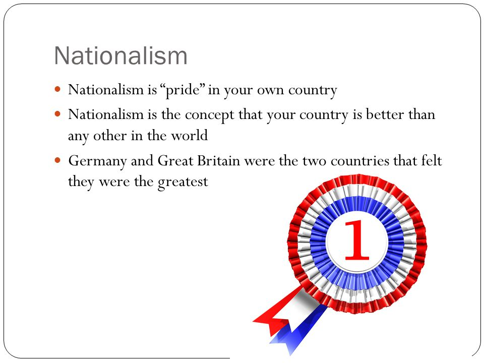 Nationalism Nationalism is pride in your own country