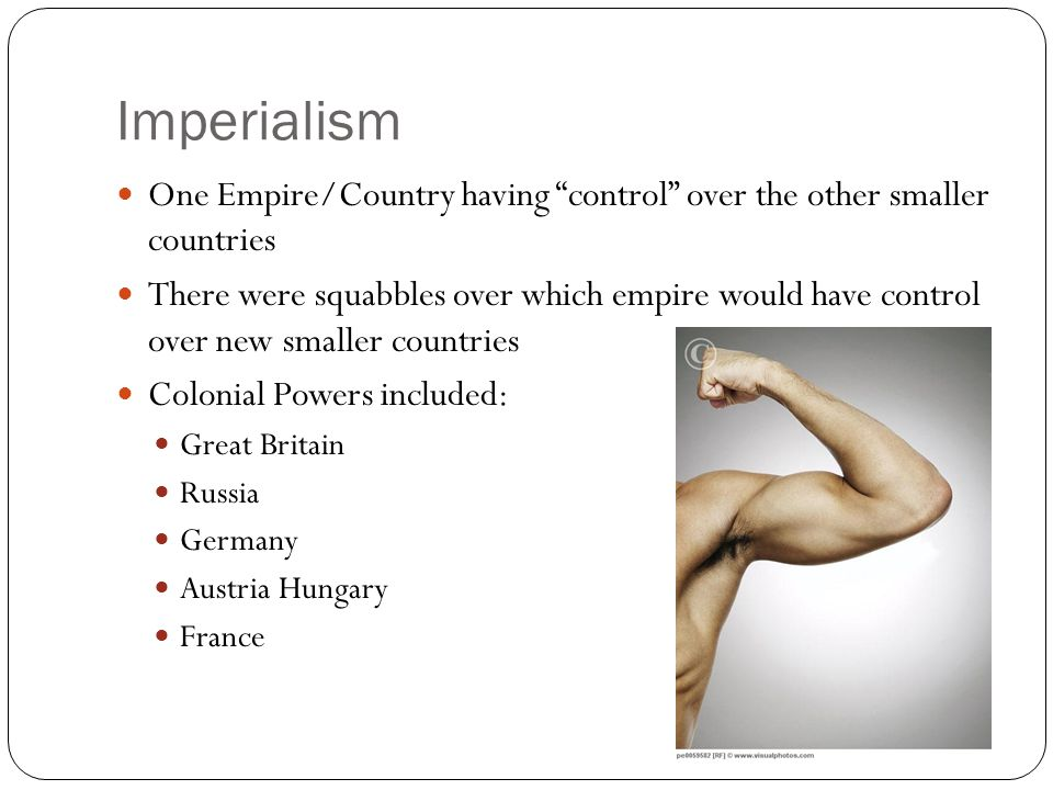 Imperialism One Empire/Country having control over the other smaller countries.