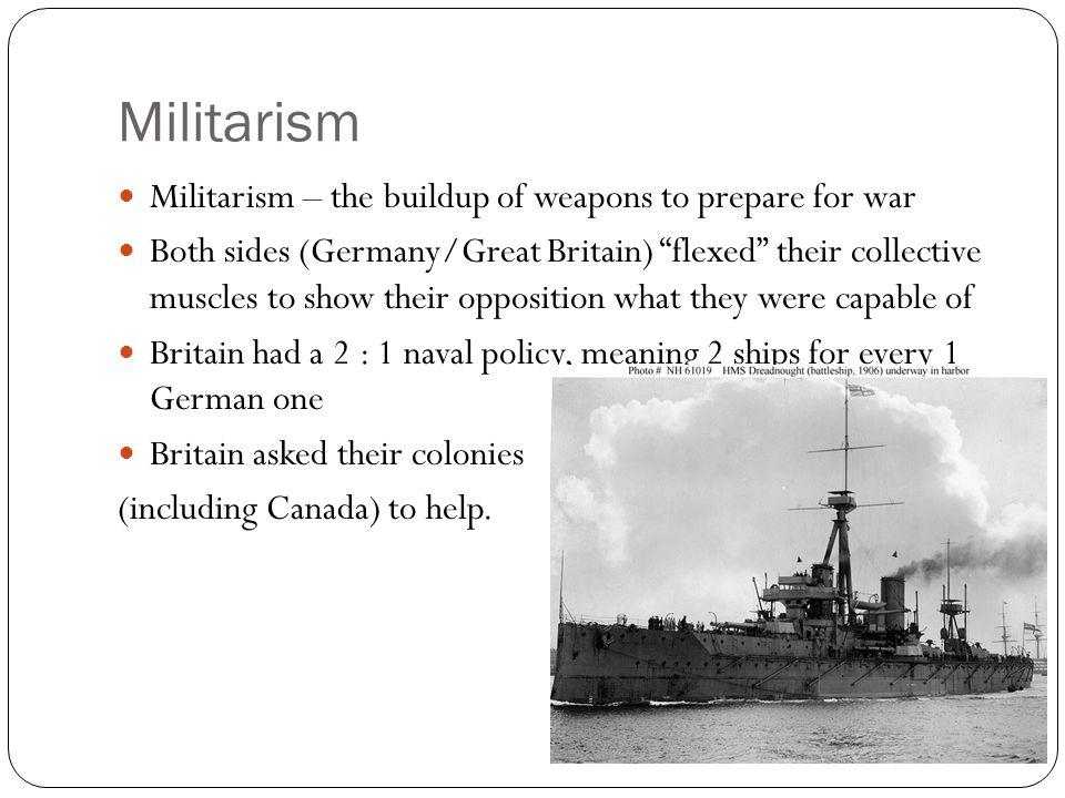 Militarism Militarism – the buildup of weapons to prepare for war