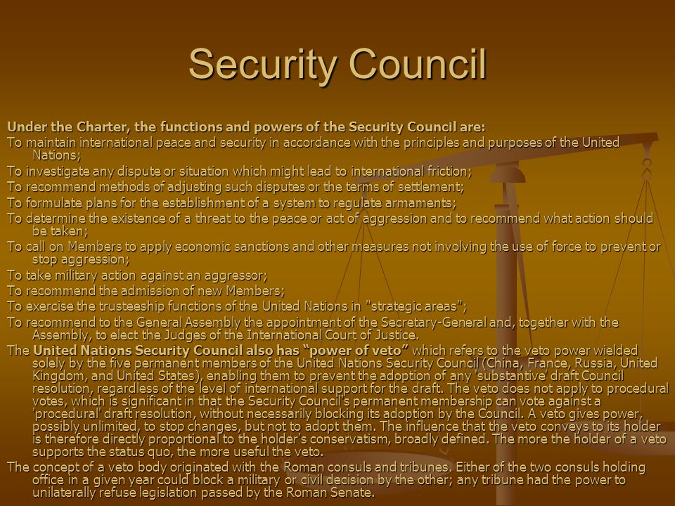 Security Council Under the Charter, the functions and powers of the Security Council are: