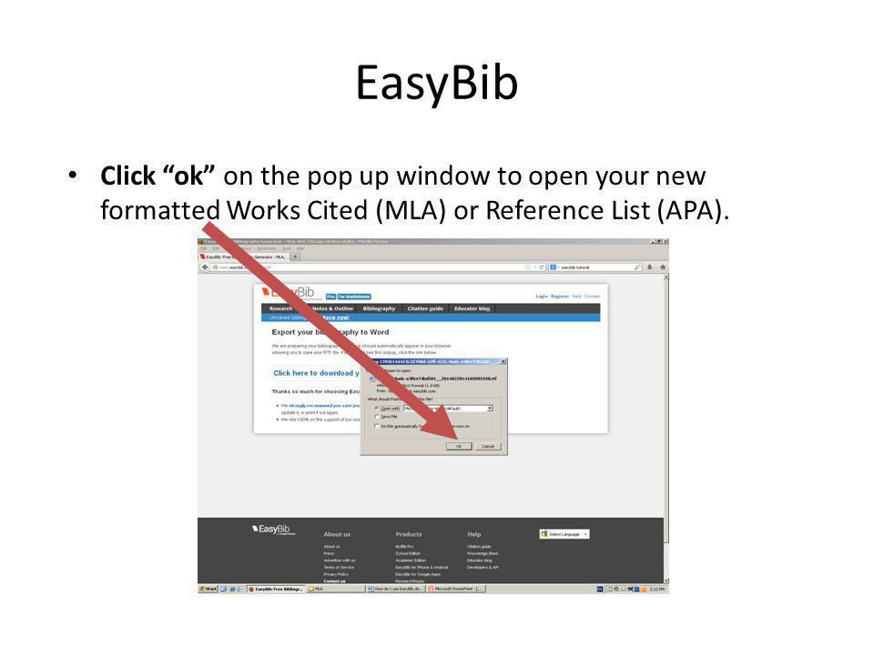 EasyBib Click ok on the pop up window to open your new formatted Works Cited (MLA) or Reference List (APA).