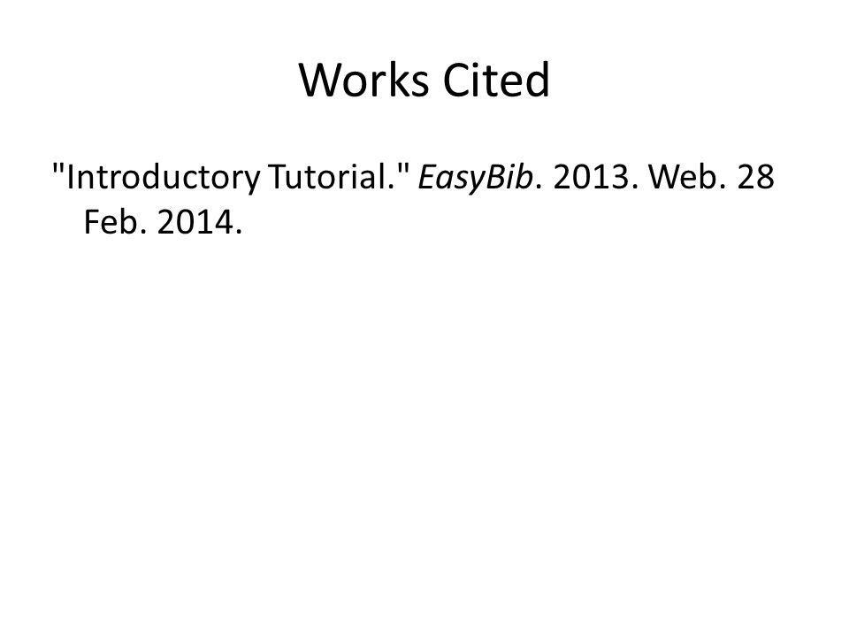 Works Cited Introductory Tutorial. EasyBib Web. 28 Feb