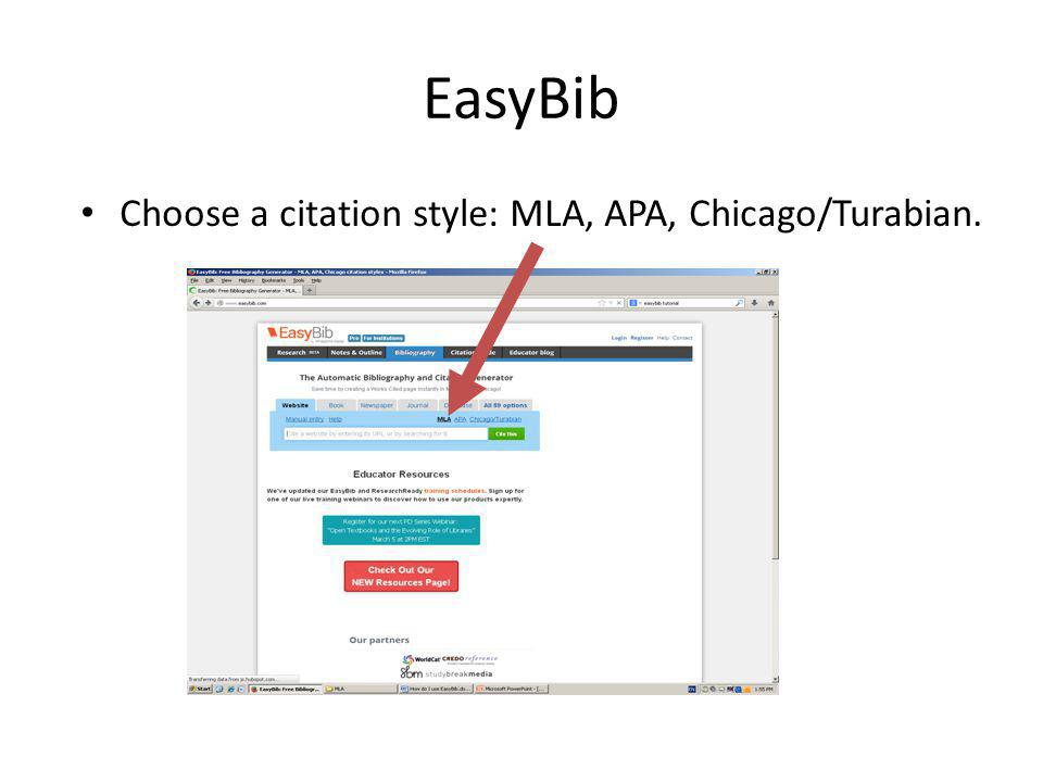 EasyBib Choose a citation style: MLA, APA, Chicago/Turabian.