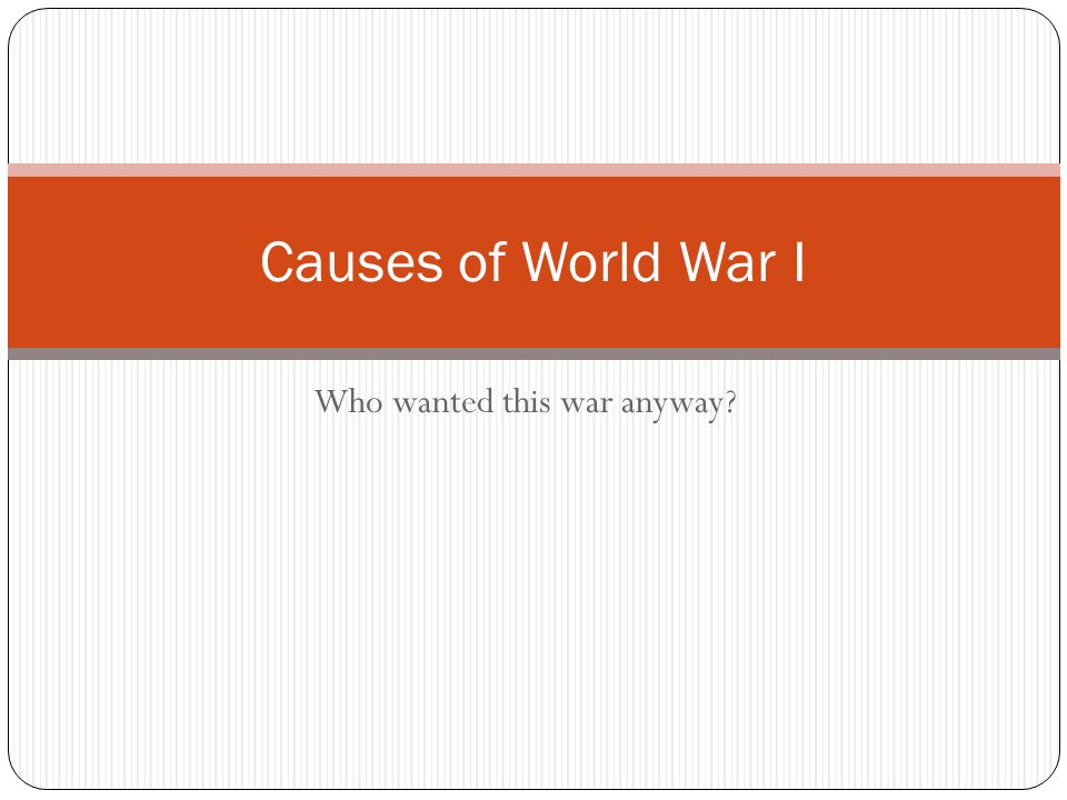 Who wanted this war anyway