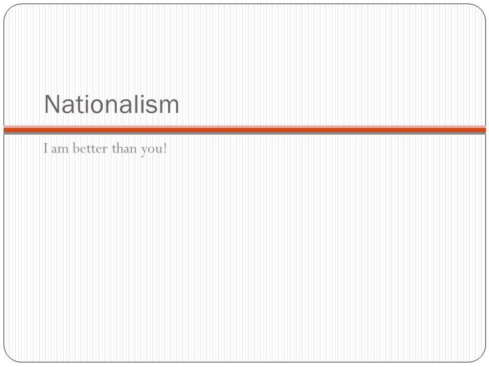Nationalism I am better than you!