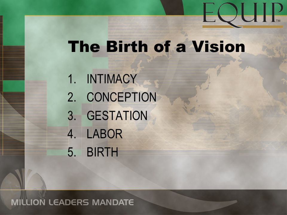 The Birth of a Vision INTIMACY CONCEPTION GESTATION LABOR BIRTH