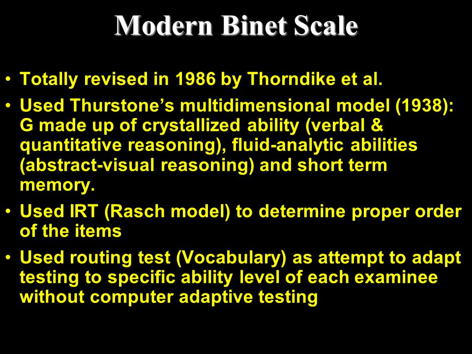 Modern Binet Scale Totally revised in 1986 by Thorndike et al.
