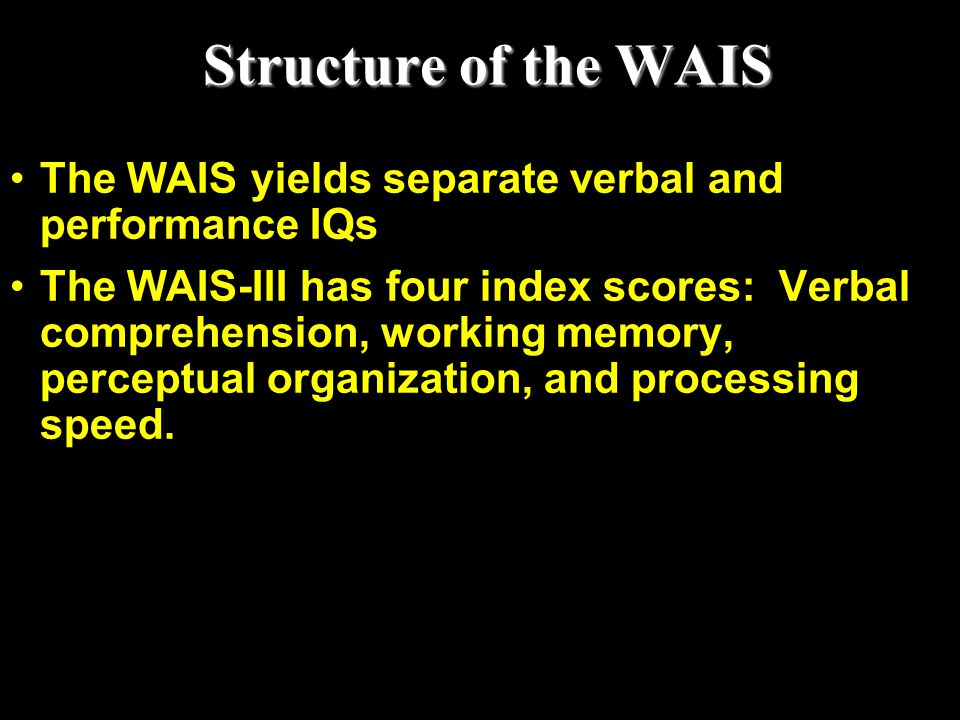 Structure of the WAIS The WAIS yields separate verbal and performance IQs.