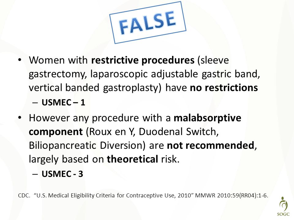 FALSE Women with restrictive procedures (sleeve gastrectomy, laparoscopic adjustable gastric band, vertical banded gastroplasty) have no restrictions.