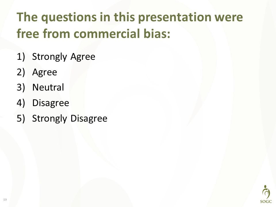 The questions in this presentation were free from commercial bias: