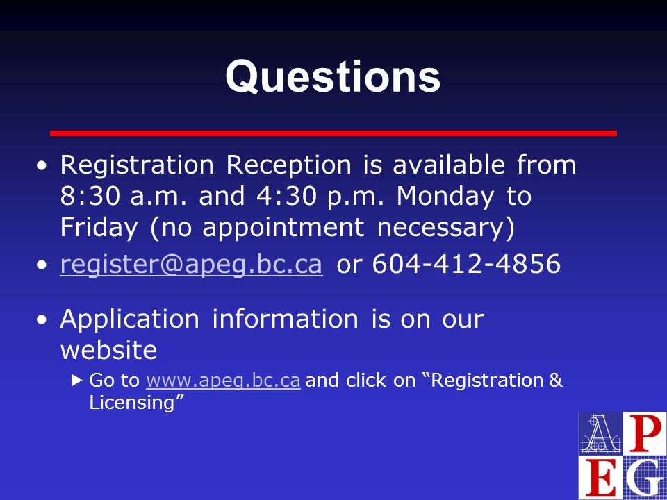 Questions Registration Reception is available from 8:30 a.m. and 4:30 p.m. Monday to Friday (no appointment necessary)