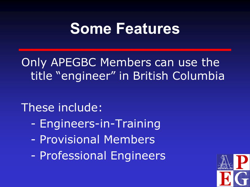 Some Features Only APEGBC Members can use the title engineer in British Columbia. These include: