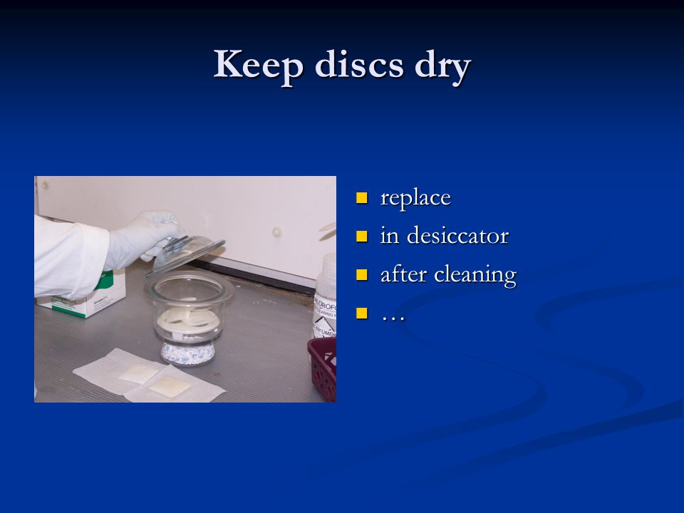 Keep discs dry replace in desiccator after cleaning …
