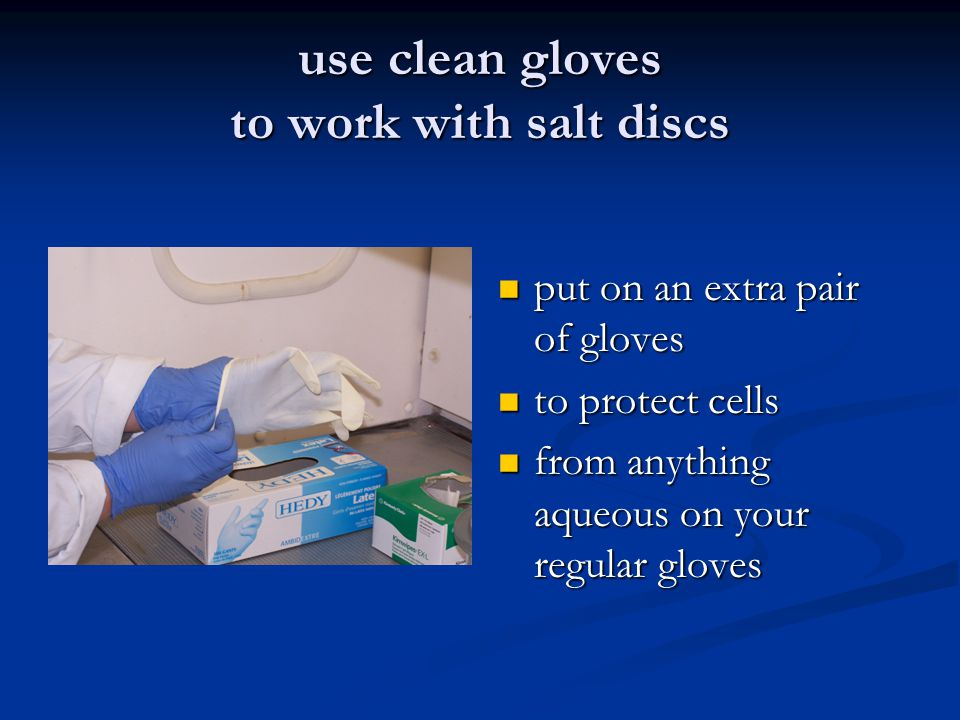 use clean gloves to work with salt discs