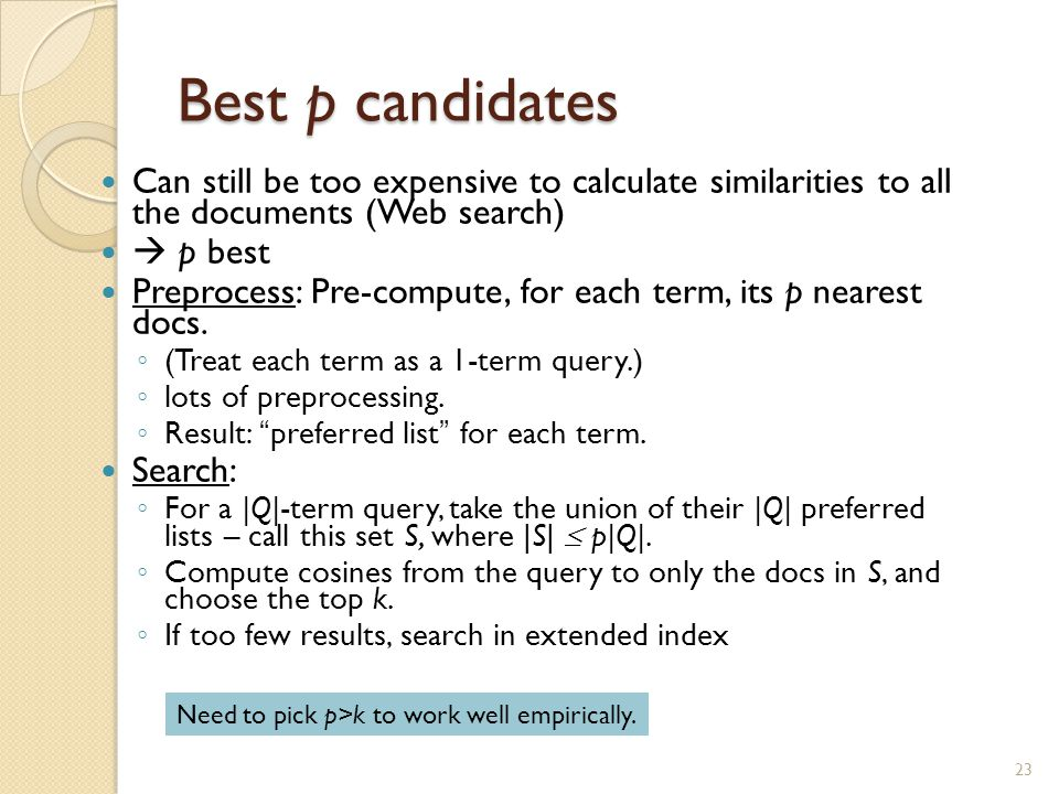 Best p candidates Can still be too expensive to calculate similarities to all the documents (Web search)