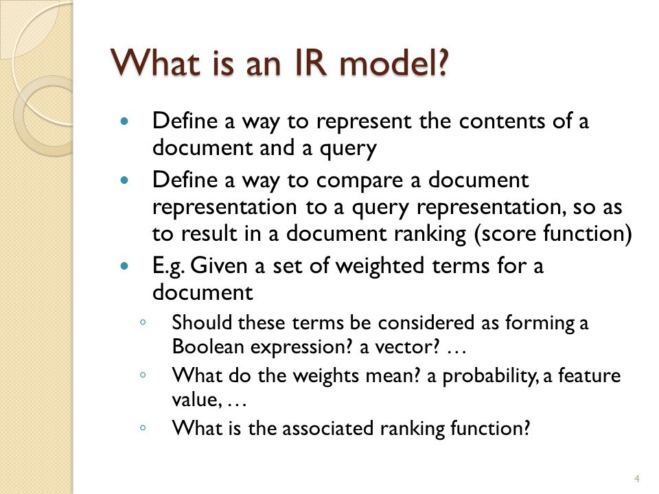 What is an IR model Define a way to represent the contents of a document and a query.