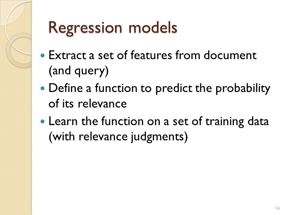 Regression models Extract a set of features from document (and query)
