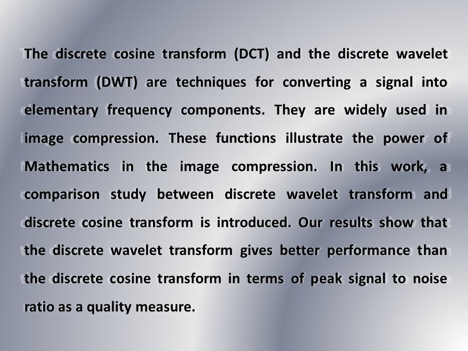 The discrete cosine transform (DCT) and the discrete wavelet transform (DWT) are techniques for converting a signal into elementary frequency components.
