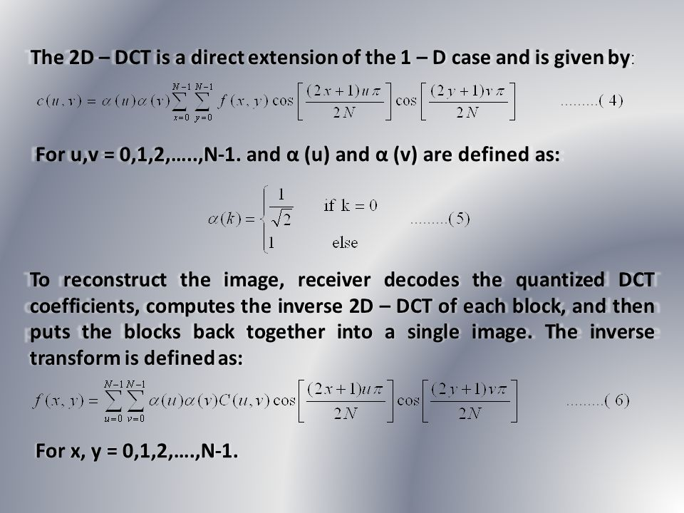 The 2D – DCT is a direct extension of the 1 – D case and is given by: