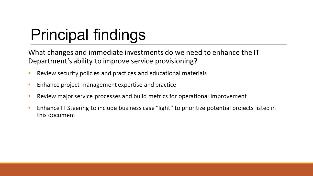 Principal findings What changes and immediate investments do we need to enhance the IT Department's ability to improve service provisioning