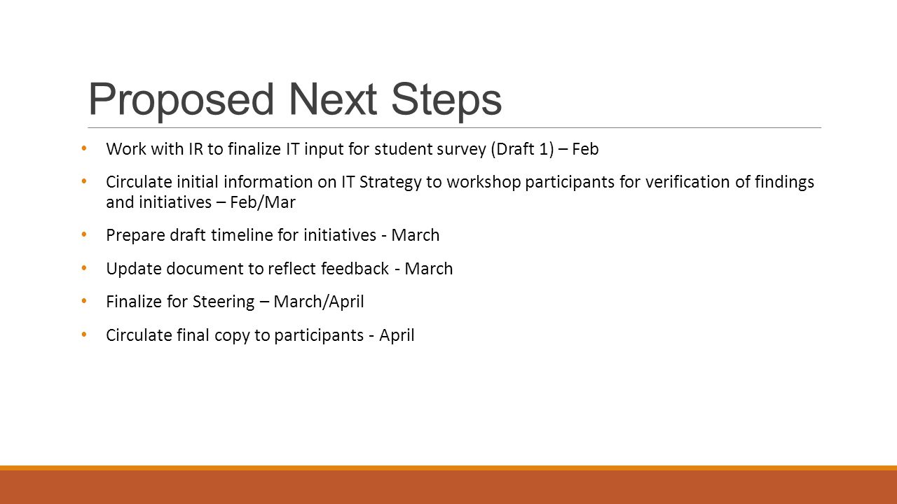 Proposed Next Steps Work with IR to finalize IT input for student survey (Draft 1) – Feb.
