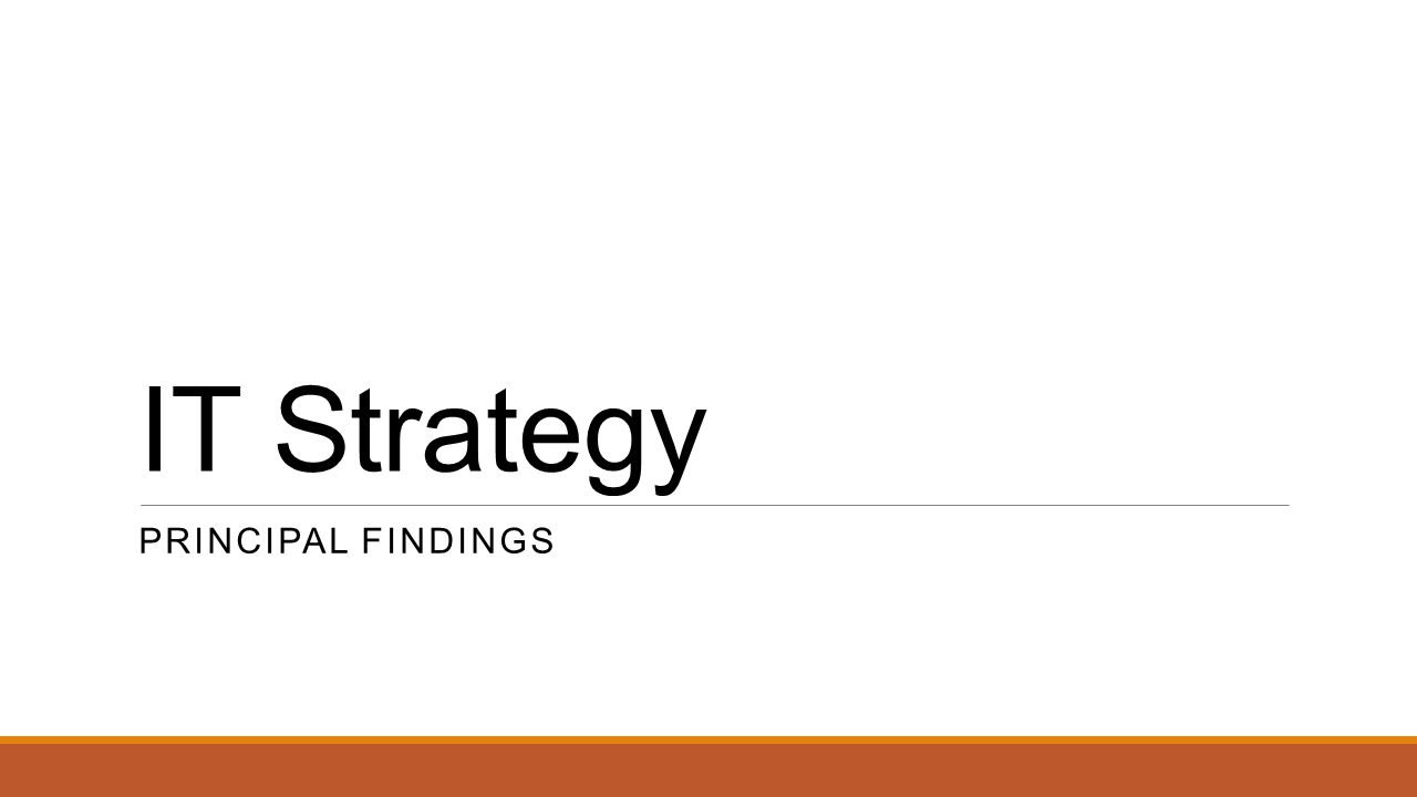 IT Strategy Principal Findings