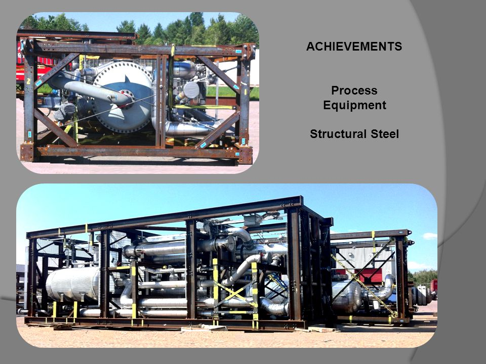 ACHIEVEMENTS Process Equipment Structural Steel