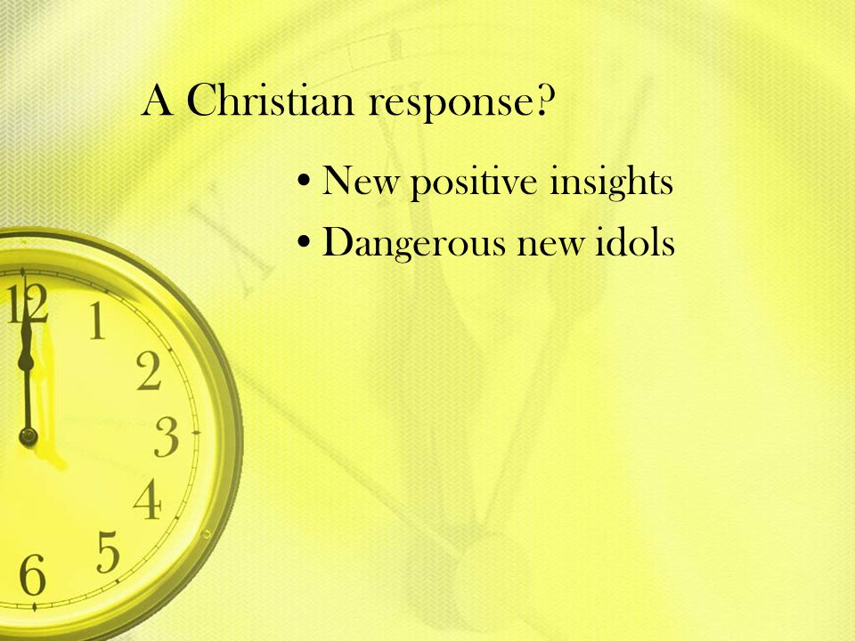 A Christian response New positive insights Dangerous new idols