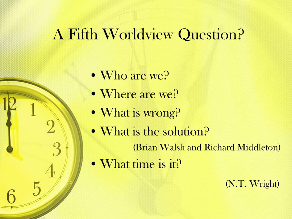 A Fifth Worldview Question